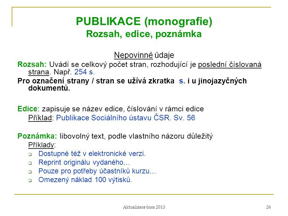PUBLIKACE (monografie) Rozsah, edice, poznámka Nepovinné údaje Rozsah: Uvádí se celkový počet stran, rozhodující je poslední číslovaná strana. Např. 2