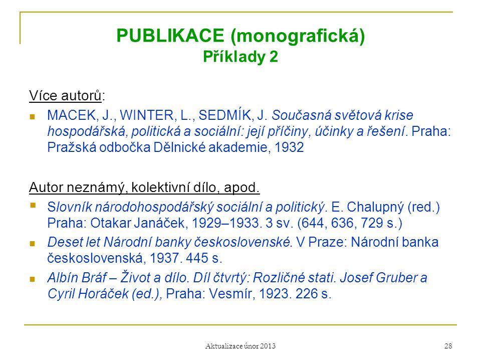 PUBLIKACE (monografická) Příklady 2 Více autorů:  MACEK, J., WINTER, L., SEDMÍK, J. Současná světová krise hospodářská, politická a sociální: její př