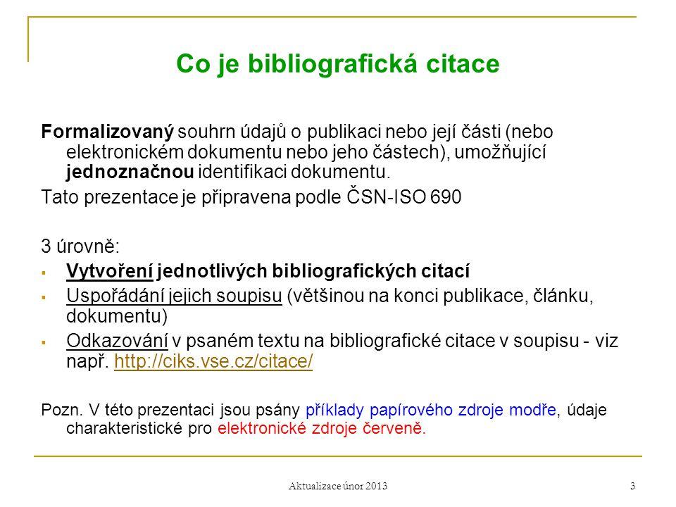 Co je bibliografická citace Formalizovaný souhrn údajů o publikaci nebo její části (nebo elektronickém dokumentu nebo jeho částech), umožňující jednoz