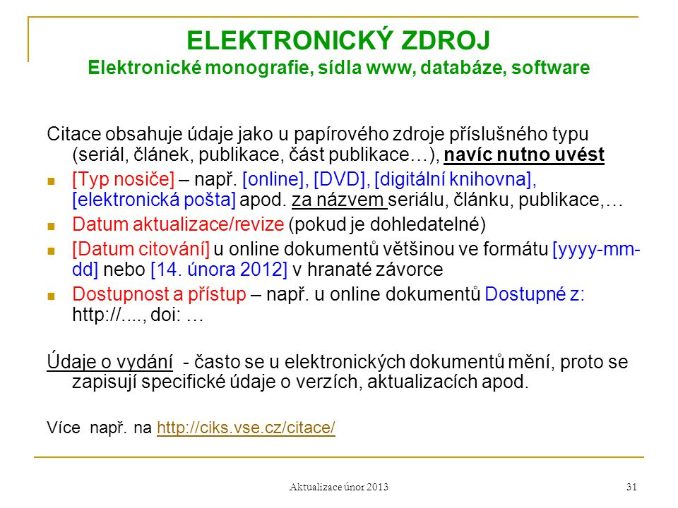 ELEKTRONICKÝ ZDROJ Elektronické monografie, sídla www, databáze, software Citace obsahuje údaje jako u papírového zdroje příslušného typu (seriál, člá