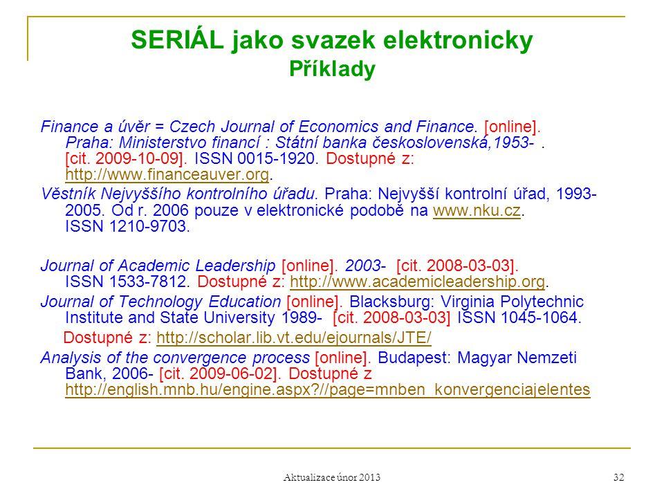 SERIÁL jako svazek elektronicky Příklady Finance a úvěr = Czech Journal of Economics and Finance. [online]. Praha: Ministerstvo financí : Státní banka