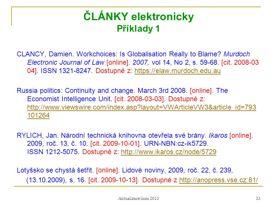 ČLÁNKY elektronicky Příklady 1 CLANCY, Damien. Workchoices: Is Globalisation Really to Blame? Murdoch Electronic Journal of Law [online]. 2007, vol 14