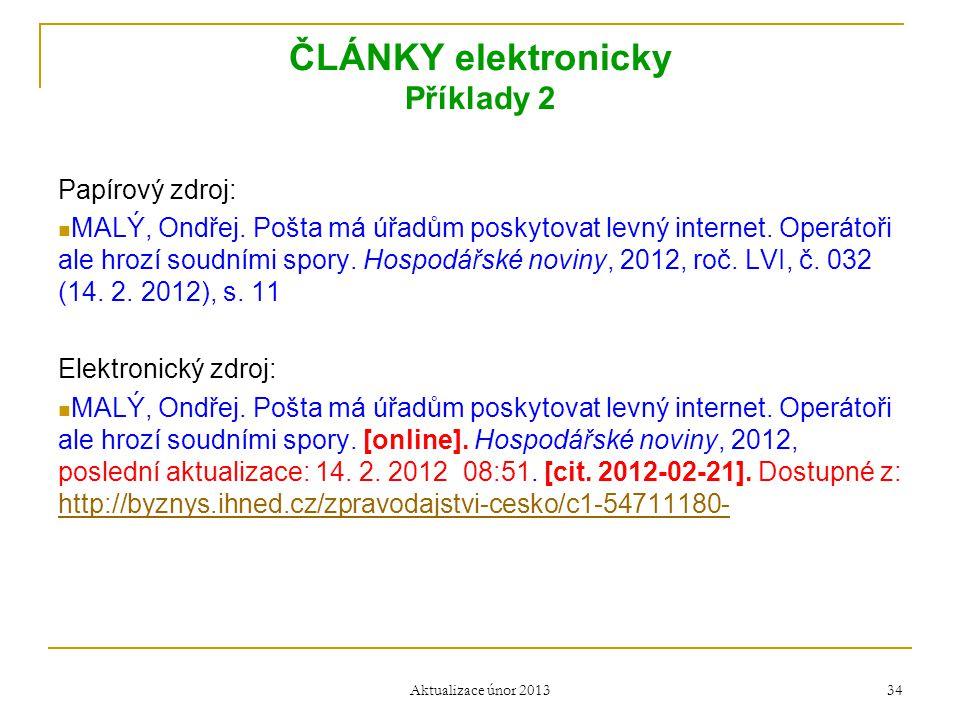 ČLÁNKY elektronicky Příklady 2 Papírový zdroj:  MALÝ, Ondřej. Pošta má úřadům poskytovat levný internet. Operátoři ale hrozí soudními spory. Hospodář