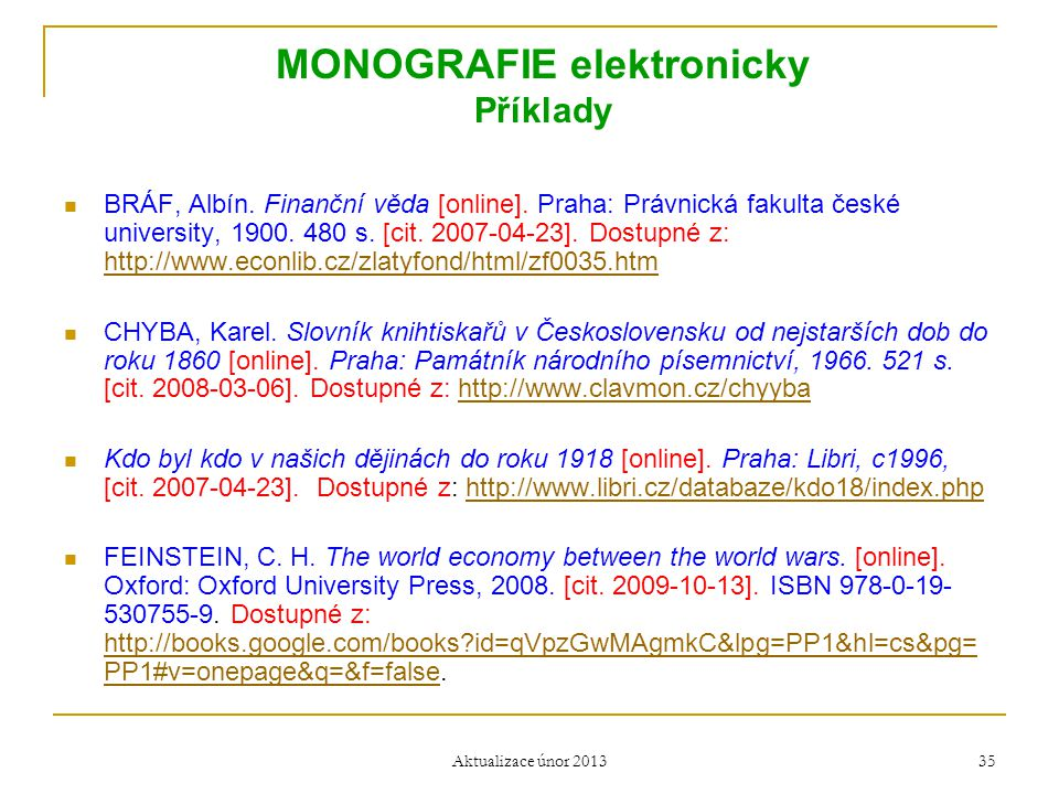 MONOGRAFIE elektronicky Příklady  BRÁF, Albín. Finanční věda [online]. Praha: Právnická fakulta české university, 1900. 480 s. [cit. 2007-04-23]. Dos