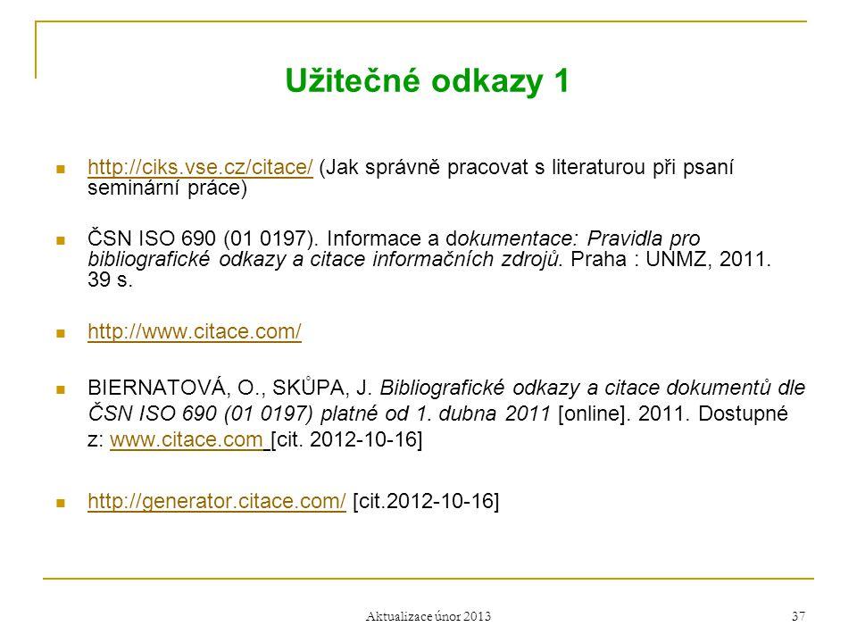 Užitečné odkazy 1  http://ciks.vse.cz/citace/ (Jak správně pracovat s literaturou při psaní seminární práce) http://ciks.vse.cz/citace/  ČSN ISO 690