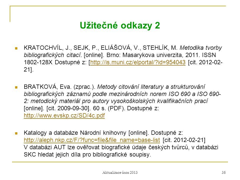 Užitečné odkazy 2  KRATOCHVÍL, J., SEJK, P., ELIÁŠOVÁ, V., STEHLÍK, M. Metodika tvorby bibliografických citací. [online]. Brno: Masarykova univerzita