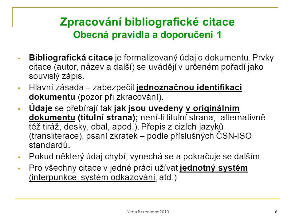 Zpracování bibliografické citace Obecná pravidla a doporučení 1  Bibliografická citace je formalizovaný údaj o dokumentu. Prvky citace (autor, název