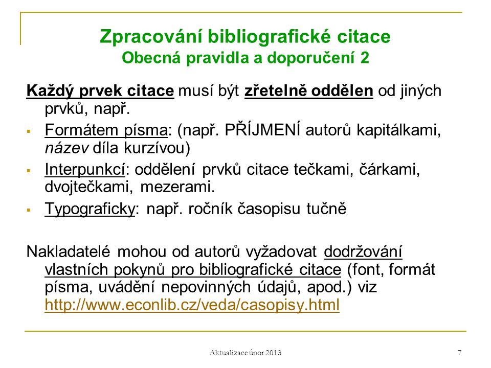 Zpracování bibliografické citace Obecná pravidla a doporučení 2 Každý prvek citace musí být zřetelně oddělen od jiných prvků, např.  Formátem písma: