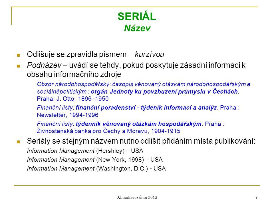 SERIÁL Název  Odlišuje se zpravidla písmem – kurzívou  Podnázev – uvádí se tehdy, pokud poskytuje zásadní informaci k obsahu informačního zdroje Obz