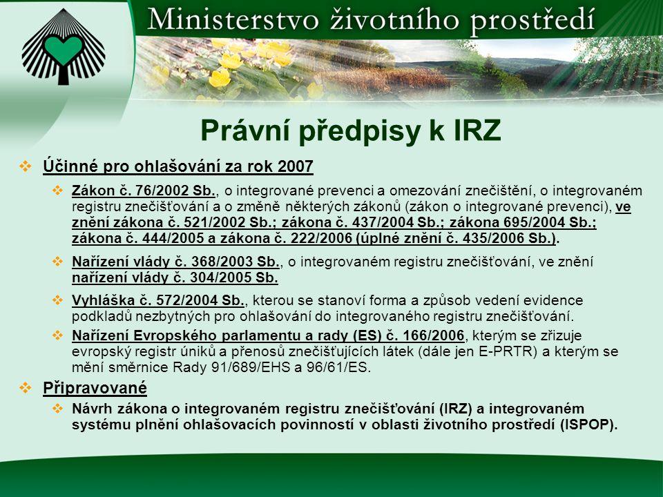 Zákon o IRZ a ISPOP  Zákon o integrovaném registru znečišťování (IRZ) a integrovaném systému plnění ohlašovacích povinností v oblasti životního prostředí (ISPOP).