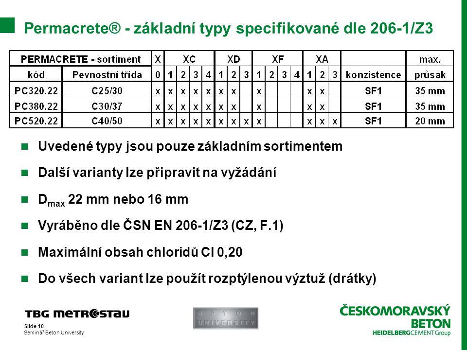 Slide 10 Seminář Beton University Permacrete® - základní typy specifikované dle 206-1/Z3  Uvedené typy jsou pouze základním sortimentem  Další varia