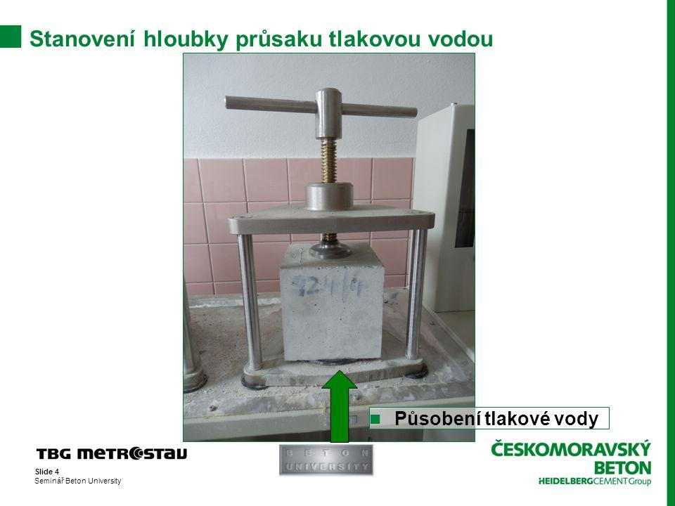 Slide 5 Seminář Beton University Stanovení hloubky průsaku tlakovou vodou  Působení tlakové vody  Maximální průsak