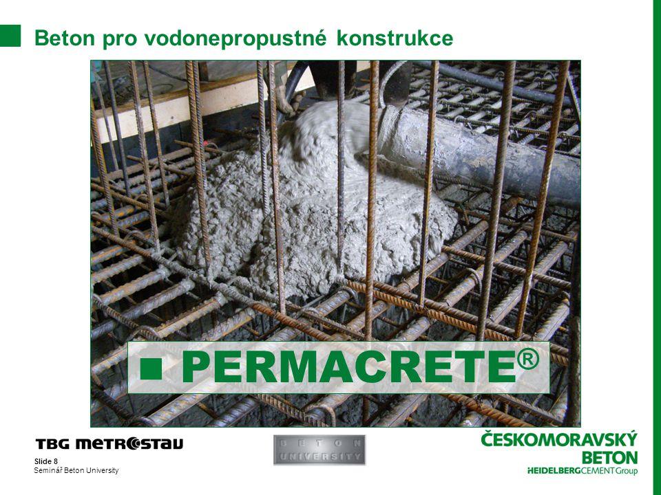 Slide 9 Seminář Beton University Permacrete ® - 2 úrovně zpracovatelnosti  1) S5 – Sednutí Abramsova kužele ≥ 220 mm  2) SF1 – Rozlití Abramsova kužele 550 – 650 mm Dobrá zpracovatelnost je vhodná pro zamezení hnízd v betonu