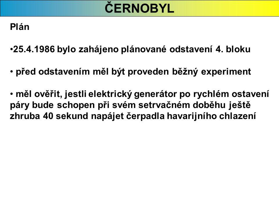 Plán •25.4.1986 bylo zahájeno plánované odstavení 4. bloku • před odstavením měl být proveden běžný experiment • měl ověřit, jestli elektrický generát