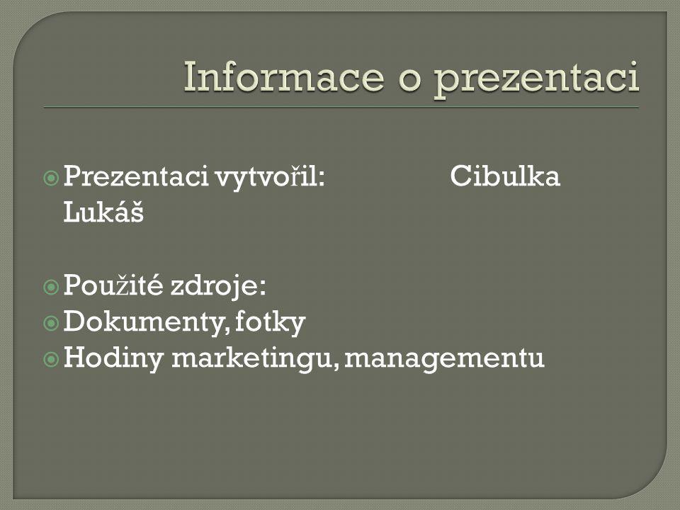  Prezentaci vytvo ř il: Cibulka Lukáš  Pou ž ité zdroje:  Dokumenty, fotky  Hodiny marketingu, managementu