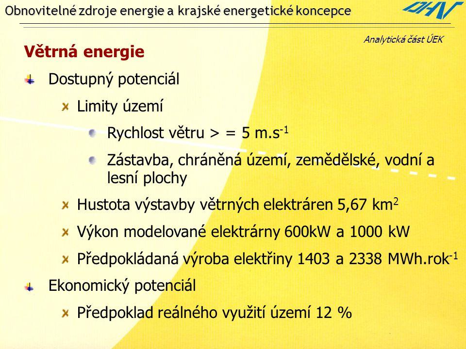 Obnovitelné zdroje energie a krajské energetické koncepce Větrná energie Dostupný potenciál Limity území Rychlost větru > = 5 m.s -1 Zástavba, chráněn