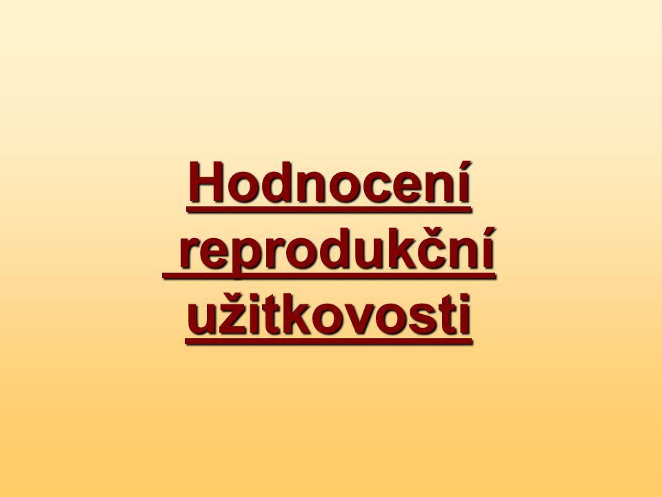 Hodnocení reprodukční užitkovosti reprodukční užitkovosti