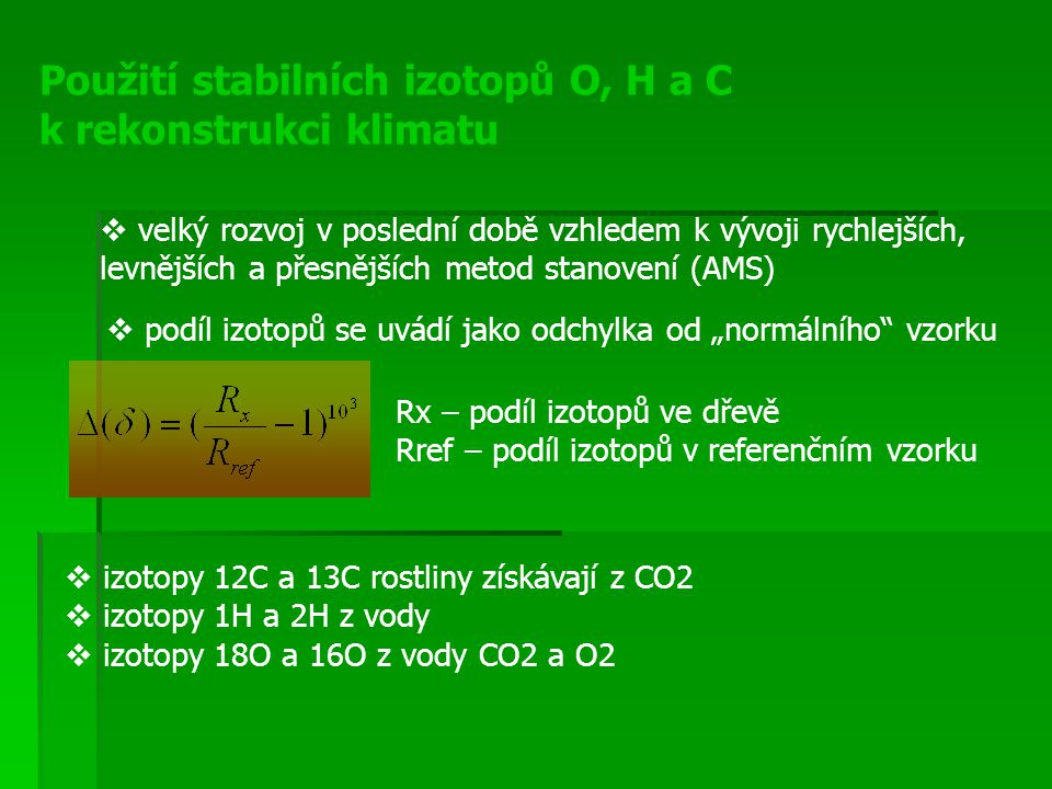 """Použití stabilních izotopů O, H a C k rekonstrukci klimatu  podíl izotopů se uvádí jako odchylka od """"normálního"""" vzorku Rx – podíl izotopů ve dřevě R"""