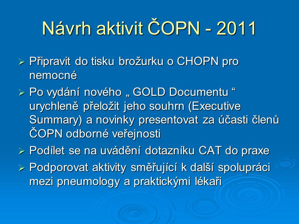 Návrh aktivit ČOPN - 2011  Připravit tradiční akce ke Světovému dni CHOPN: tisková konference a další akce směrem ke sdělovacím prostředkům o CHOPN, přednáškový den pro lékaře a sestry, veřejné měření spirometrií  Pokračovat v navázané spolupráci s farmaceutickými firmami