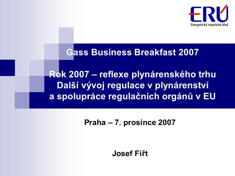 Gass Business Breakfast 2007 Rok 2007 – reflexe plynárenského trhu Další vývoj regulace v plynárenství a spolupráce regulačních orgánů v EU Praha – 7.