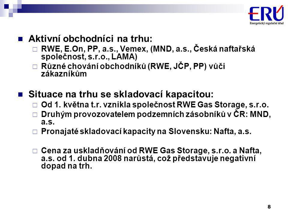 8  Aktivní obchodníci na trhu:  RWE, E.On, PP, a.s., Vemex, (MND, a.s., Česká naftařská společnost, s.r.o., LAMA)  Různé chování obchodníků (RWE, JČP, PP) vůči zákazníkům  Situace na trhu se skladovací kapacitou:  Od 1.
