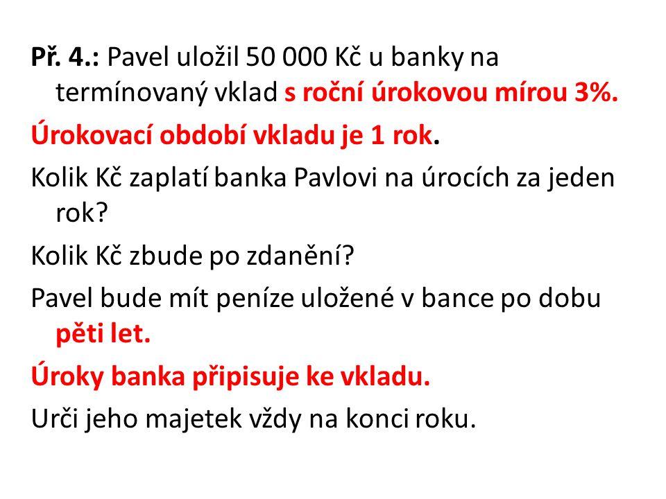 Př. 4.: Pavel uložil 50 000 Kč u banky na termínovaný vklad s roční úrokovou mírou 3%. Úrokovací období vkladu je 1 rok. Kolik Kč zaplatí banka Pavlov