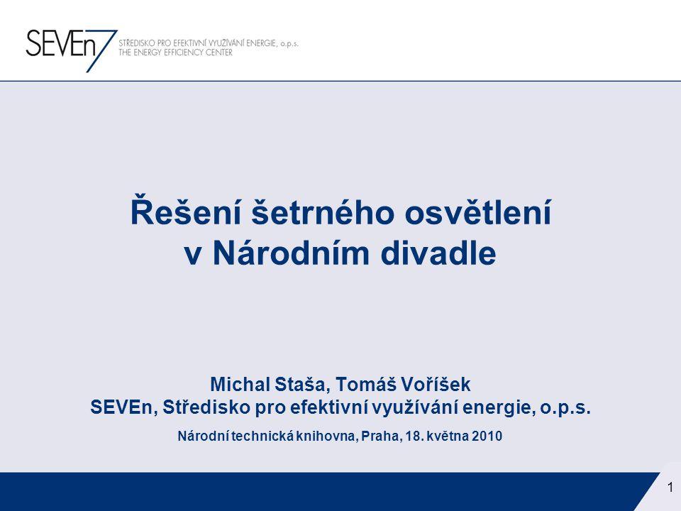 1 Řešení šetrného osvětlení v Národním divadle Michal Staša, Tomáš Voříšek SEVEn, Středisko pro efektivní využívání energie, o.p.s. Národní technická
