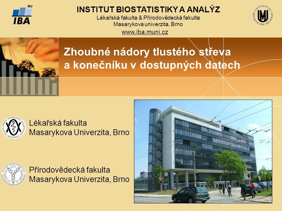 INSTITUT BIOSTATISTIKY A ANALÝZ Lékařská fakulta & Přírodovědecká fakulta Masarykova univerzita, Brno www.iba.muni.cz Zhoubné nádory tlustého střeva a