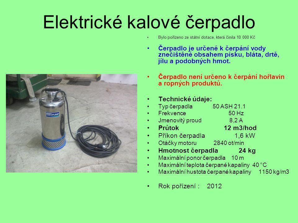 Elektrické kalové čerpadlo •Bylo pořízeno ze státní dotace, která činila 10 000 Kč •Čerpadlo je určené k čerpání vody znečištěné obsahem písku, bláta,