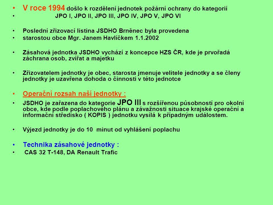 •V roce 1994 došlo k rozdělení jednotek požární ochrany do kategorií • JPO I, JPO II, JPO III, JPO IV, JPO V, JPO VI •Poslední zřizovací listina JSDHO