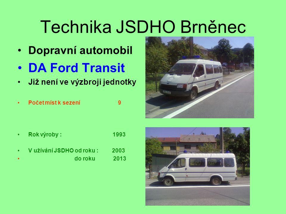 Technika JSDHO Brněnec •Dopravní automobil •DA Ford Transit •Již není ve výzbroji jednotky •Počet míst k sezení 9 •Rok výroby : 1993 •V užívání JSDHO