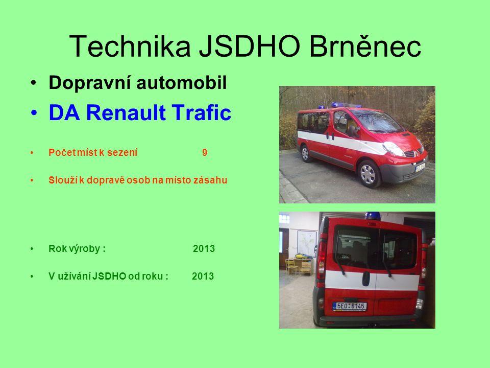 Technika JSDHO Brněnec •Dopravní automobil •DA Renault Trafic •Počet míst k sezení 9 •Slouží k dopravě osob na místo zásahu •Rok výroby : 2013 •V užív