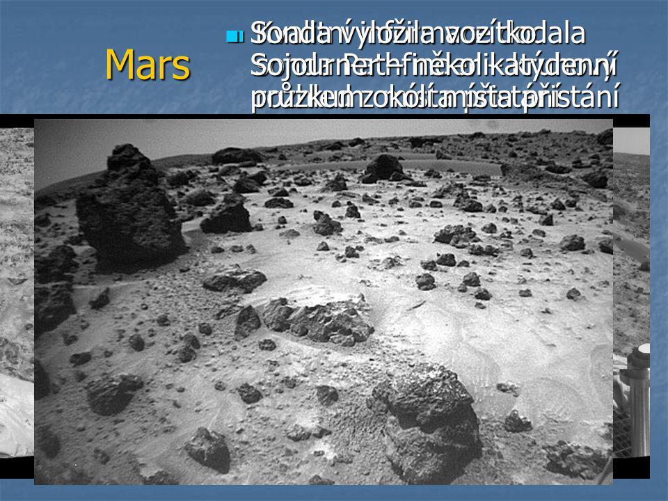 Mars  Kvalitní informace dodala sonda Pathfinder – kruhový rozhled z místa přistání  Sonda vyložila vozítko Sojourner – několikatýdenní průzkum okol