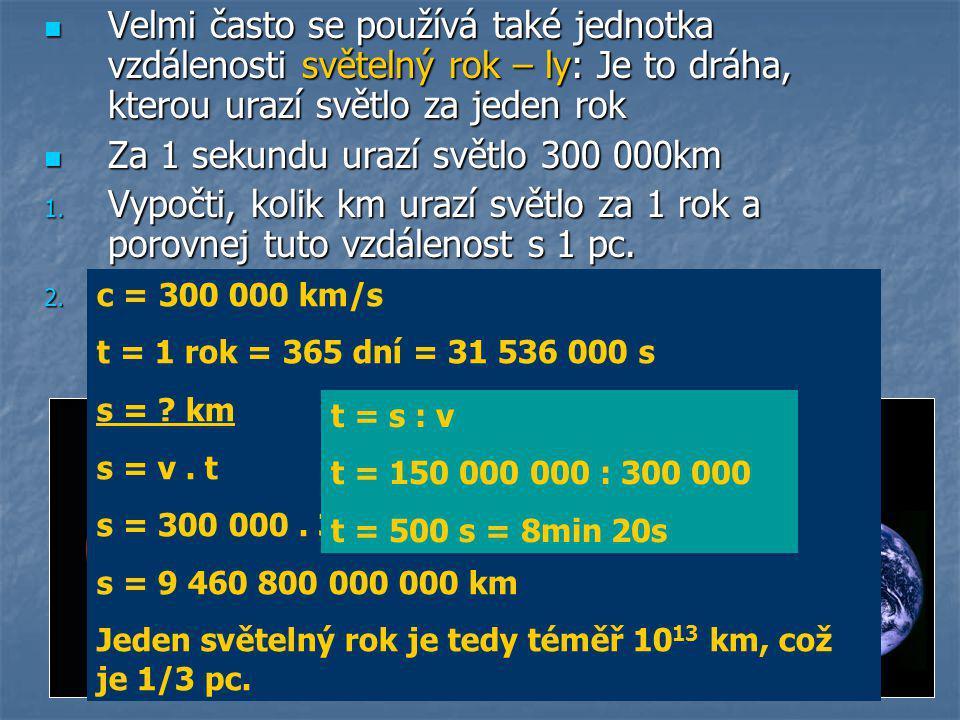  Velmi často se používá také jednotka vzdálenosti světelný rok – ly: Je to dráha, kterou urazí světlo za jeden rok  Za 1 sekundu urazí světlo 300 00