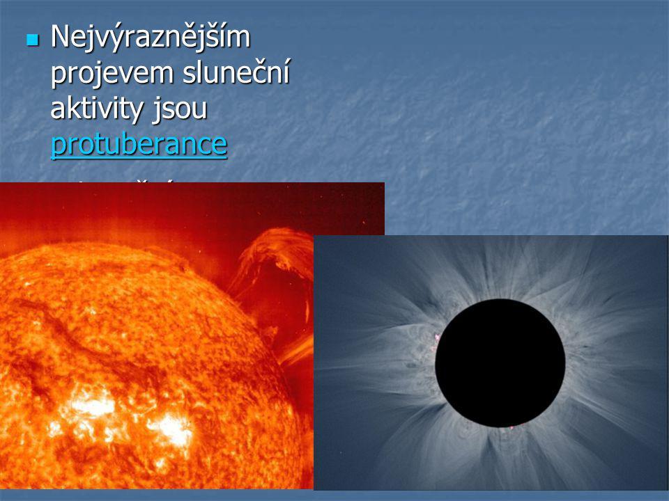  Nejvýraznějším projevem sluneční aktivity jsou protuberance protuberance  Sluneční atmosféru – koronu- můžeme pozorovat pouze při úplném zatmění nebo zakrytí slunečního kotouče