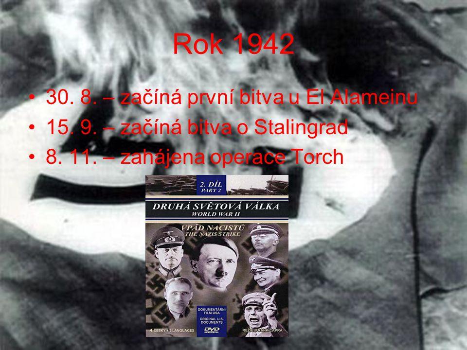 Rok 1942 •30. 8. – začíná první bitva u El Alameinu •15. 9. – začíná bitva o Stalingrad •8. 11. – zahájena operace Torch