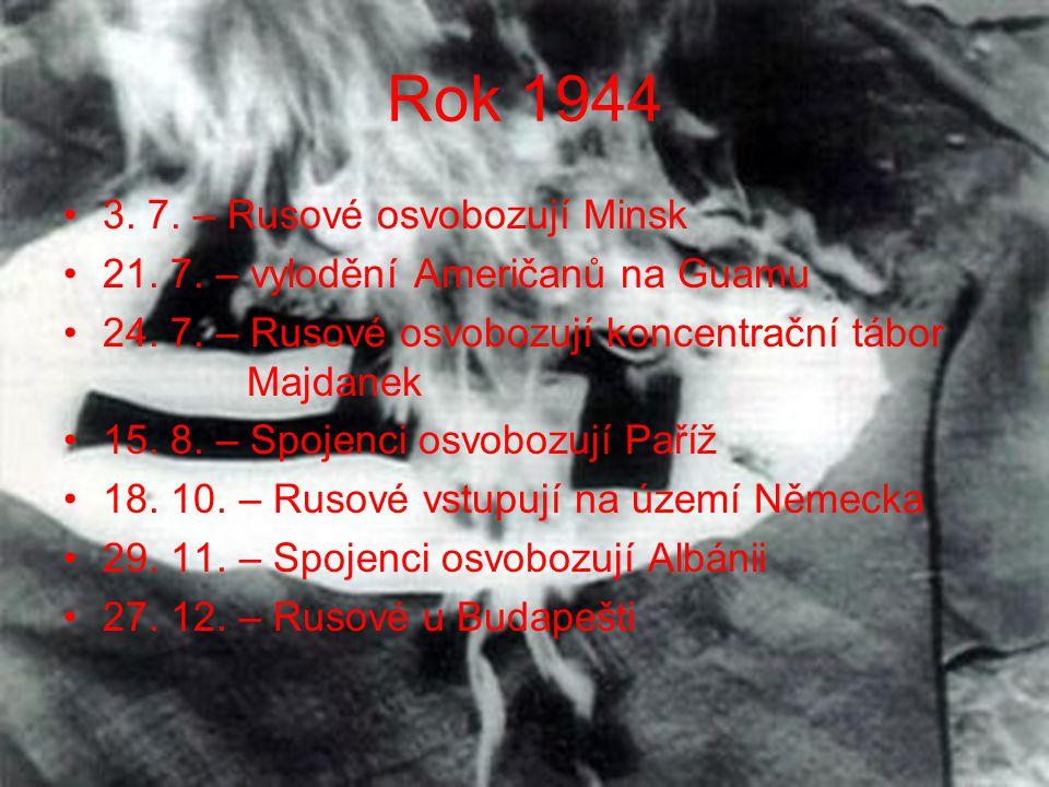 Rok 1944 •3. 7. – Rusové osvobozují Minsk •21. 7. – vylodění Američanů na Guamu •24. 7. – Rusové osvobozují koncentrační tábor Majdanek •15. 8. – Spoj