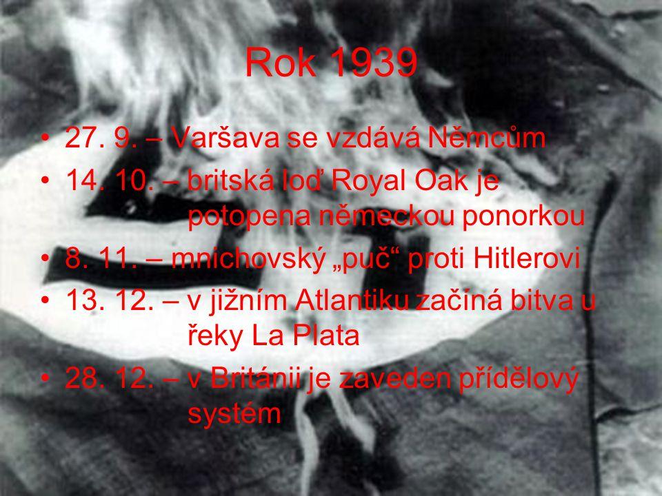 """Rok 1939 •27. 9. – Varšava se vzdává Němcům •14. 10. – britská loď Royal Oak je potopena německou ponorkou •8. 11. – mnichovský """"puč"""" proti Hitlerovi"""