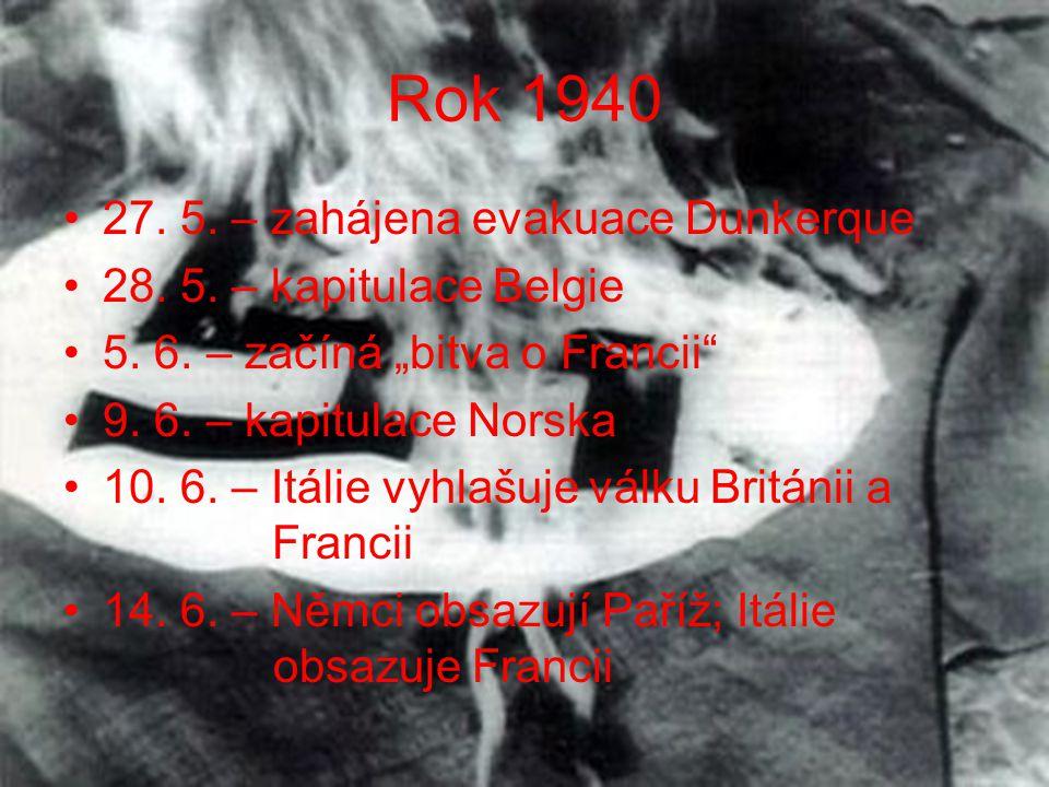 """Rok 1940 •27. 5. – zahájena evakuace Dunkerque •28. 5. – kapitulace Belgie •5. 6. – začíná """"bitva o Francii"""" •9. 6. – kapitulace Norska •10. 6. – Itál"""