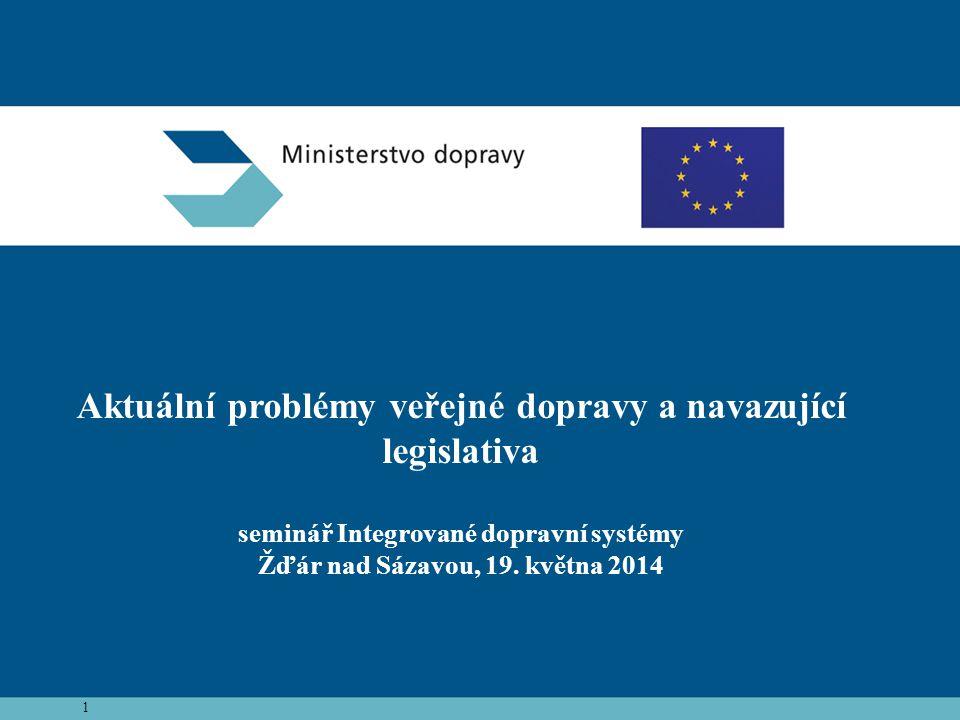 1 Aktuální problémy veřejné dopravy a navazující legislativa seminář Integrované dopravní systémy Žďár nad Sázavou, 19. května 2014