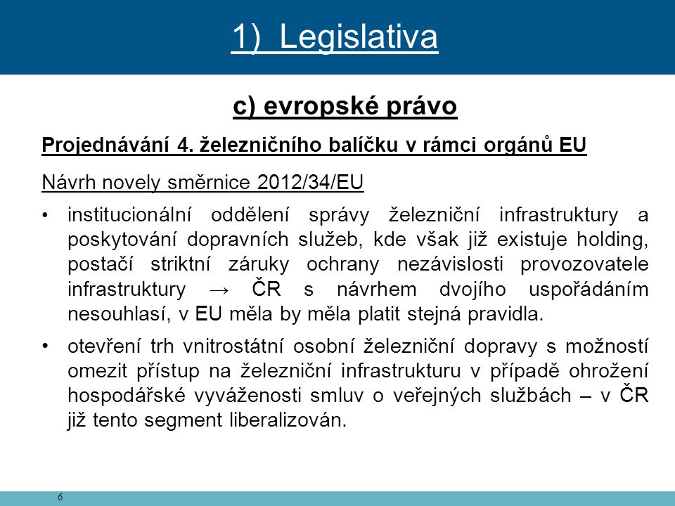 6 c) evropské právo Projednávání 4. železničního balíčku v rámci orgánů EU Návrh novely směrnice 2012/34/EU • institucionální oddělení správy železnič