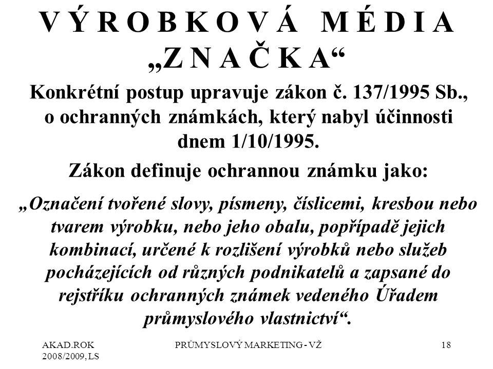 "AKAD.ROK 2008/2009, LS PRŮMYSLOVÝ MARKETING - VŽ18 V Ý R O B K O V Á M É D I A ""Z N A Č K A Konkrétní postup upravuje zákon č."