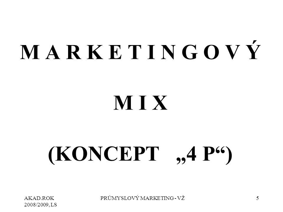 """AKAD.ROK 2008/2009, LS PRŮMYSLOVÝ MARKETING - VŽ6 M A R K E T I N G O V Ý M I X (""""4 P ) Marketingový mix je soubor marketingových nástrojů – výrobkové, cenové, distribuční a komunikační politiky, které podniku umožňují upravit nabídku podle potřeb a přání zákazníků na cílovém trhu."""