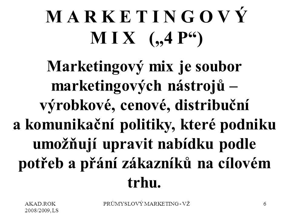 """AKAD.ROK 2008/2009, LS PRŮMYSLOVÝ MARKETING - VŽ7 M A R K E T I N G O V Ý M I X (KONCEPT """"4 C )"""
