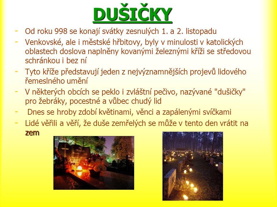 DUŠIČKY - - Od roku 998 se konají svátky zesnulých 1. a 2. listopadu - - Venkovské, ale i městské hřbitovy, byly v minulosti v katolických oblastech d