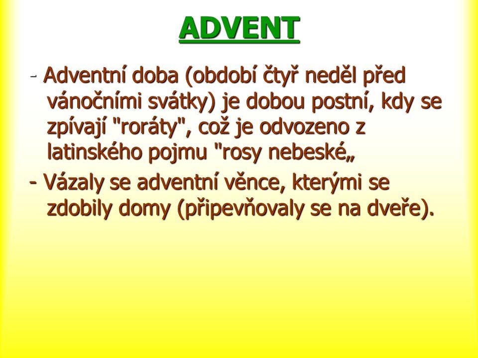 ADVENT - Adventní doba (období čtyř neděl před vánočními svátky) je dobou postní, kdy se zpívají