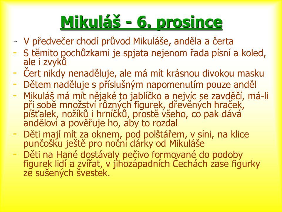 Mikuláš - 6. prosince - - V předvečer chodí průvod Mikuláše, anděla a čerta - - S těmito pochůzkami je spjata nejenom řada písní a koled, ale i zvyků