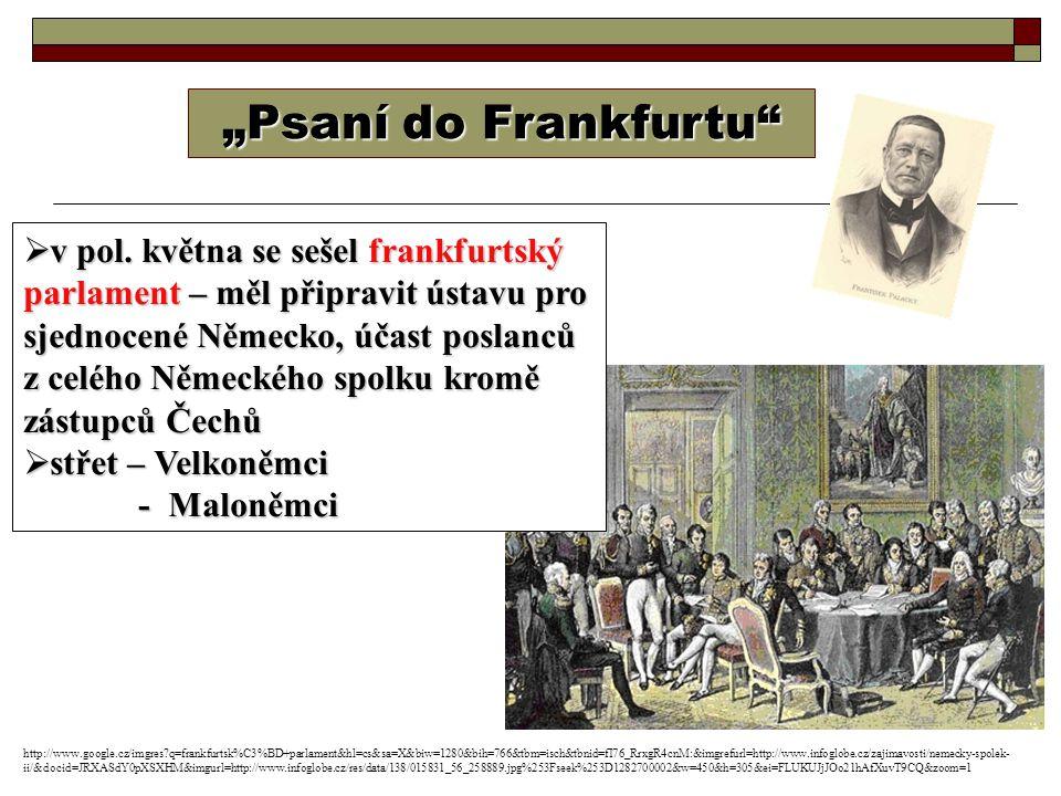 """""""Psaní do Frankfurtu""""  v pol. května se sešel frankfurtský parlament – měl připravit ústavu pro sjednocené Německo, účast poslanců z celého Německého"""