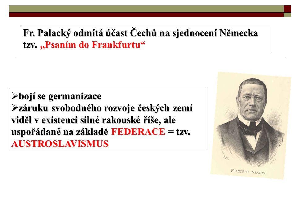 """Fr. Palacký odmítá účast Čechů na sjednocení Německa tzv. """"Psaním do Frankfurtu""""  bojí se germanizace  záruku svobodného rozvoje českých zemí viděl"""