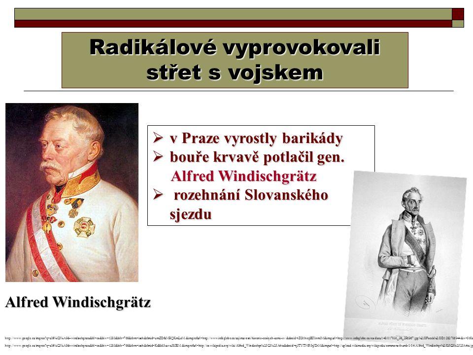 Radikálové vyprovokovali střet s vojskem  v Praze vyrostly barikády  bouře krvavě potlačil gen. Alfred Windischgrätz Alfred Windischgrätz  rozehnán